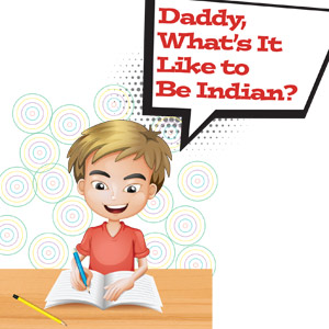 Musings: Daddy, What's It Like To Be Indian?