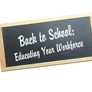 Back to School: Educating Your Workforce