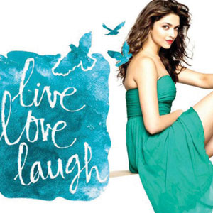 Live Love Laugh...with Deepika Padukone