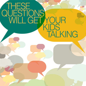 Parenting: These Questions Will Get Your Kids Talking