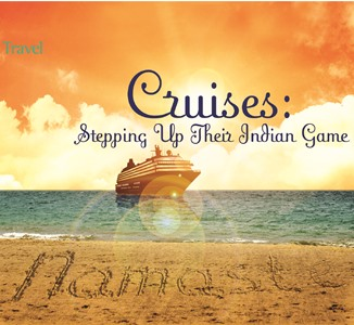 Travel: Cruises: Stepping Up Their Indian Game