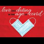 Love and Dating in The Age of Covid